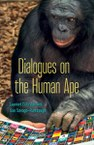 Dialogues on the Human Ape (Laurent Dubreuil and Sue Savage-Rumbaugh)