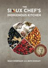 The Sioux Chef's Indigenous Kitchen (Sean Sherman, James Beard Award winner)
