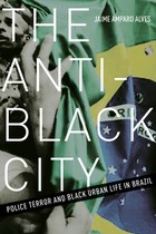 The Anti-Black City (Jaime Amparo Alves)