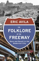 The Folklore of the Freeway by Eric Avila