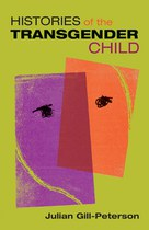 Histories of the Transgender Child (Julian Gill-Peterson)