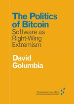 The Politics of Bitcoin (David Golumbia)