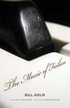 The Music of Failure by Bill Holm