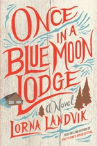 Once in a Blue Moon Lodge (Lorna Landvik)