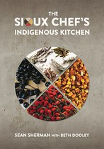The Sioux Chef's Indigenous Kitchen (Sean Sherman)