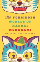 The Forbidden Worlds of Haruki Murakami by Matthew Strecher