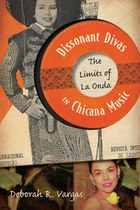 Dissonant Divas in Chicana Music by Deborah Vargas