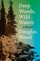 Deep Woods, Wild Waters (Douglas Wood)